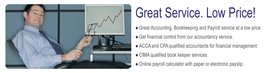 Great Accounting, Bookkeeping and Payroll service at a low price. Get financial control from our accountancy service. ACCA and CPA qualified accountants for financial management. CIMA qualified book keeper services. Online payroll calculator with paper or electronic payslip.